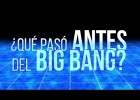 ¿Qué pasó antes del Big Bang? | Recurso educativo 761039